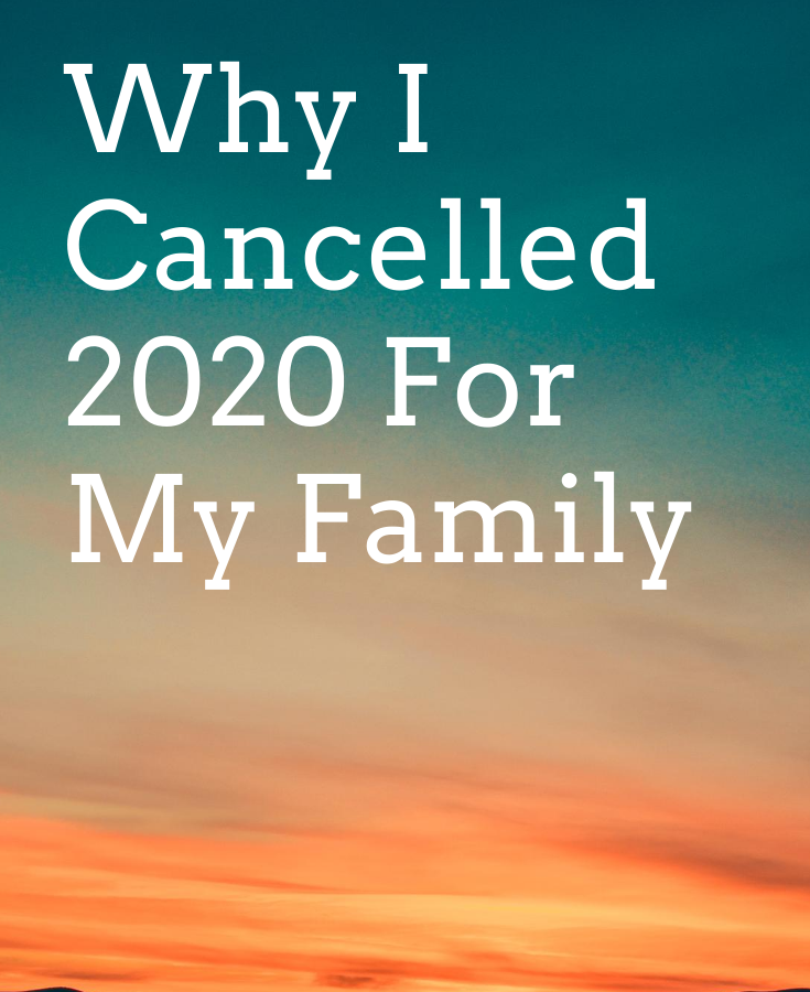 Why I Cancelled 2020 For My Family